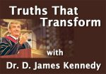 TRUTHS THAT TRANSFORM Dr. D. James Kennedy