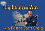 LIGHTING THE WAY Pastor Scott Craig
