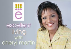Excellent Living with Cheryl Martin
